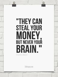 """""""they can steal your money, but never your brain."""" by Charlene Blacer #33614 - Behappy.me"""