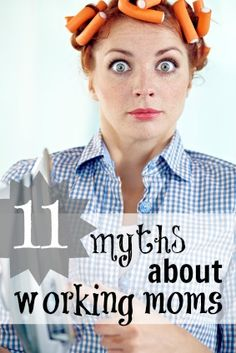 11 Myths About Working Moms
