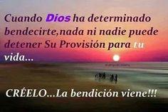 Cuando Dios ha determinado bendecirte nada ni nadie puede detener Su provision para tu vida....CRÉELO...la bendicion viene!!!