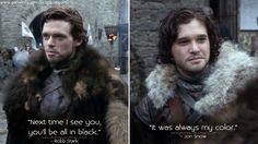 Robb Stark: Next time I see you, you'll be all in black. Jon Snow: It was always my color. Robb Stark Quotes, Jon Snow Quotes, Game of Thron...
