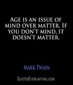 Age doesn't matter.