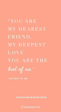 """Love quote idea - """"You are my dearest friend, my deepest love. You are the best of me.""""- The Best of Me - love quotes from movies"""