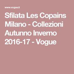 Sfilata Les Copains Milano - Collezioni Autunno Inverno 2016-17 - Vogue