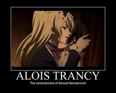 Alois Trancy. When somebody asks for my definition of sexual harassment I say Alois Trancy