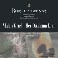 Mala's Grief - Her Quantum Leap by Podcast:  Beauty-The Inside Story on SoundCloud