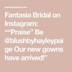 "Fantasia Bridal on Instagram: """"Praise"" Be @blushbyhayleypaige Our new gowns have arrived!"" Blush By Hayley Paige, Gowns, Bridal, Instagram, Fantasy, Dresses, Curve Dresses, Gown, Brides"