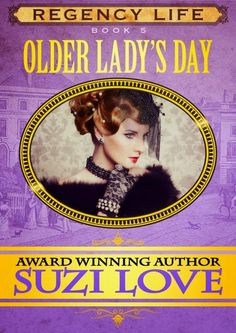 Older Lady's Day is Book 5 in the Regency Life Series by suzi Love.