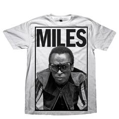I NEED this shirt!!! The incomparable Miles Davis.