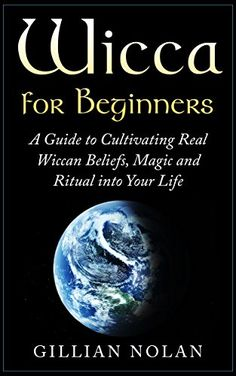 Wicca for Beginners: A Guide to Cultivating Real Wiccan Beliefs, Magic and Ritual into Your Life (Wiccan Spells - Witchcraft - Wicca Traditions - Wiccan Love Spells - Paganism - Candle Magic) - Kindle edition by Gillian Nolan. Religion & Spirituality Kindle eBooks @ Amazon.com.