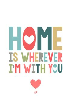 Home is wherever I'm with You!   We Heart It   home, free printable, and lostbumblebee