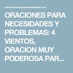 ORACIONES PARA NECESIDADES Y PROBLEMAS: 4 VIENTOS, ORACION MUY PODEROSA PARA BUENA SUERTE, ABUNDANCIA, RIQUEZA, PROSPERIDAD