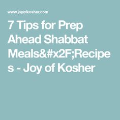 7 Tips for Prep Ahead Shabbat Meals/Recipes - Joy of Kosher