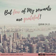 "#Allah says in the #Quran (34:13), ""But few of My servants are grateful!""  #islamic #reminder #alhamdulillah #quranic #quotes #islam #religion #God #gratitude #true #life #lifestyle #lifegoals #humility #humble #humbleyourself #godalmighty #subhanallah #allahuakbar #godisgreat #muslim #muslims #ummah #sunnah #taqva"