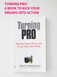 Turning Pro: A Book to Kick Your Dreams into Action on Style for a Happy Home //Click for review