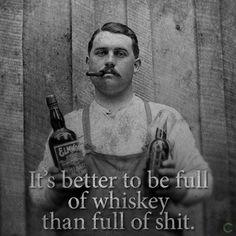 ... Or full of shit whiskey!