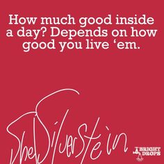 How much good inside a day? Depends on how good you live 'em.