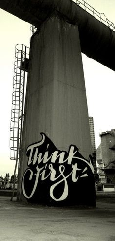 'Think First'. Some encouraging graffiti to get you through your day. #graffiti #street #art STREET ART COMMUNITY » We declare the world as our canvas.