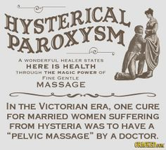 """In the Victorian Era, one cure for married women suffering from Hysteria was to have a """"pelvic massage"""" by a Doctor. http://www.cracked.com/photoplasty_692_29-insane-pastimes-that-prove-history-was-terrifying_p29/?utm_content=buffer97e96&utm_medium=social&utm_source=pinterest.com&utm_campaign=buffer#13"""