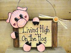 Living High on the Hog Wood Pig Sign by TheLaughingCabin on Etsy, $8.95