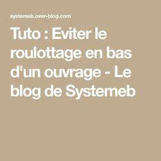Tuto : Eviter le roulottage en bas d'un ouvrage - Le blog de Systemeb