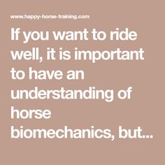 If you want to ride well, it is important to have an understanding of horse biomechanics, but what about rider biomechanics? This is essential knowledge in order to know how to get the horse to do wha