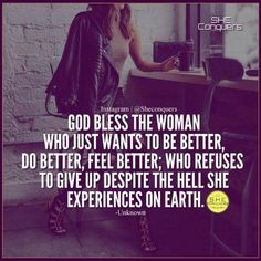 God bless the woman who just wants to be better, do better, feel better; who refuses to give up despite the hell she experiences on earth. In Jesus name Amen. Positive Quotes, Motivational Quotes, Inspirational Quotes, Positive Affirmations, Great Quotes, Quotes To Live By, I Am Me Quotes, Hard Quotes, Girly Quotes
