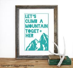 Let's Climb A Mountain Together Screenprint by Monorail (Currently hanging on my wall :))