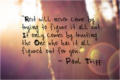 rest comes from the one who has it all figured out