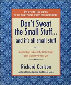 Don't Sweat the Small Stuff and It's All Small Stuff: Simple Ways to Keep the Little Things From Taking Over Your Life (Don't Sweat the Small Stuff Series): Richard Carlson: 9780786881857: AmazonSmile: Books