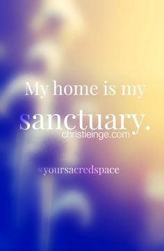 my home is my sanctuary