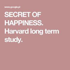 SECRET OF HAPPINESS. Harvard long term study.