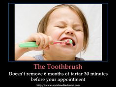 The Toothbrush - Doesn't remove 6 months of tartar 30 minutes before your appointment. www.aplusfamilydentistry.com
