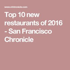 Top 10 new restaurants of 2016 - San Francisco Chronicle