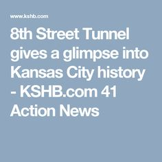 8th Street Tunnel gives a glimpse into Kansas City history - KSHB.com 41 Action News