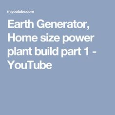 Earth Generator, Home size power plant build part 1 - YouTube