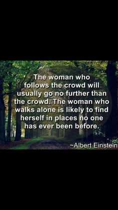 Don't be afraid to stand on your own. Build your own path do not follow the crowd