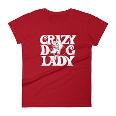 "Only a few more left in stock! ""Crazy Dog Lady"" Women's Short Sleeve T-Shirt Shop now:   http://bgesh.com/products/crazy-dog-lady-womens-short-sleeve-t-shirt?utm_campaign=crowdfire&utm_content=crowdfire&utm_medium=social&utm_source=pinterest"