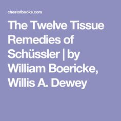 The Twelve Tissue Remedies of Schüssler | by William Boericke, Willis A. Dewey