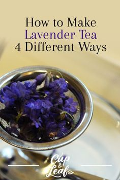 How to Make Lavender Tea 4 Different Ways - Cup & Leaf tea benefits tea blends tea garden tea photography tea recipes Weight Loss Tea, Cough Remedies For Adults, Lavender Recipes, Lavender Green Tea Recipe, Homemade Tea, Peppermint Tea, Chamomile Tea, Best Tea, Tea Blends