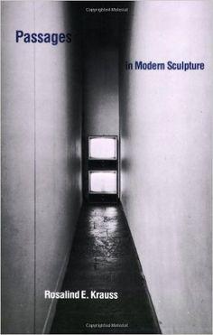 Amazon.com: Passages in Modern Sculpture (0000262610337): Rosalind E. Krauss: Books
