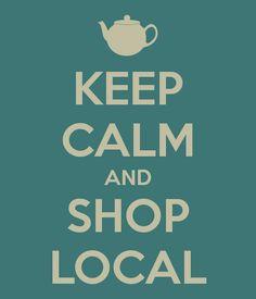 KEEP CALM AND SHOP LOCAL  http://www.mysteepedtea.com/KatieValade/  #teaparty #looseleaf #tea
