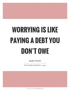 Worrying is like paying a debt you don't owe Picture Quote #1