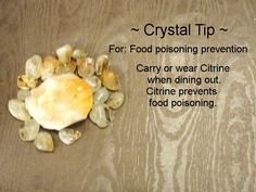 Crystal Tip ~ For Food Poisoning Prevention : Use Citrine.