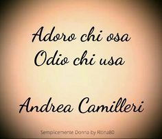 ******I love those who dare. I hate people who to use Andrea Camilleri Quotes Thoughts, Love Quotes, Love Time Death, Looking For Love, My Love, Dear Diary, Psychology Facts, Book Lovers, Sentences