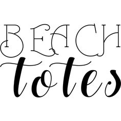 Beach Totes text ❤ liked on Polyvore featuring words, quotes, phrase, saying and text