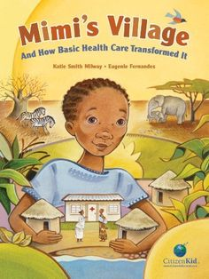 Mimi's Village: And How Basic Health Care Transformed It, written by Katie Smith Milway and illustrated by Eugenie Fernandes