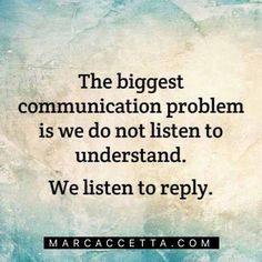 The biggest communication problem is we do not listen to understand... we listen to reply. #truth #quotes #quotestoliveby #quoteoftheday #communication