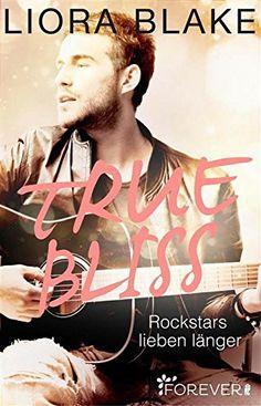 True Bliss: Rockstars lieben länger (True-Rockstars-Reihe…