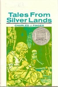 Tales from Silver Lands by Charles Finger, medal 1925: collection from South America, wide variety of folktales, unusual style and content.