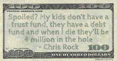 Chris Rock Money Quote saying his kids will need to be prepared to pay off his debt after he's gone, rather than inheriting lots of money 100 Dollar Bill, Salman Rushdie, Chris Rock, Trust Fund, In The Hole, Rich Kids, Money Quotes, People Quotes, Have Time